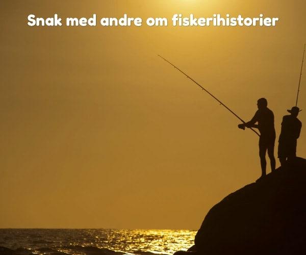 Snak med andre om fiskerihistorier