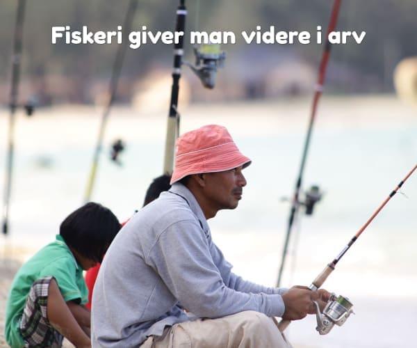 Fiskeri giver man videre i arv