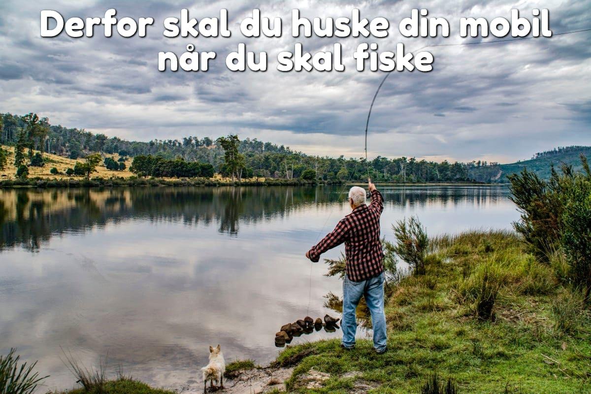 Derfor skal du huske din mobil når du skal fiske