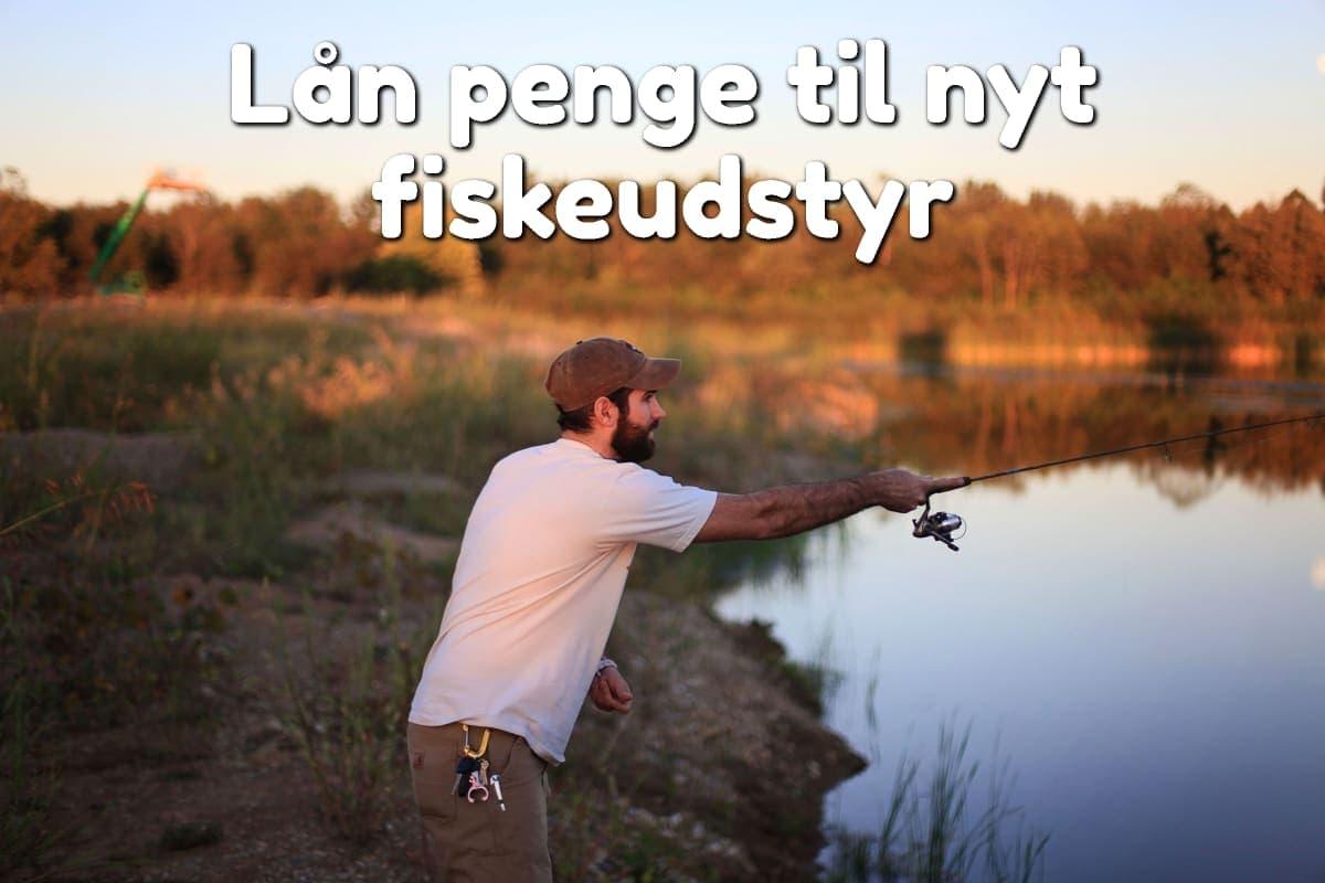 Lån penge til nyt fiskeudstyr