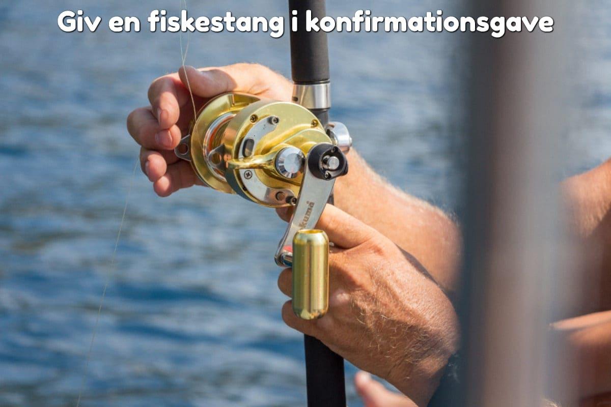 Giv en fiskestang i konfirmationsgave